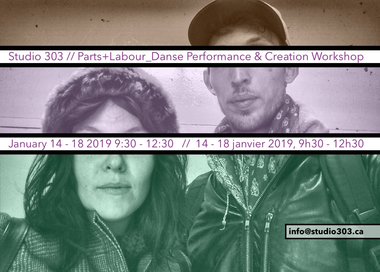 PARTS+LABOUR_DANSE (MTL) — Truth will out: performance and creation workshop    Jan. 14 to 18, 2019 – 9:30 a.m. to 12:30 p.m. (Mon.-Fri.) $75 with the support of *Emploi-Québec (or $300, non-eligible rate) $17 drop-ins (unless full) Open to artists of all disciplines / Bilingual teachers Capacity: 25 people, priority for full week attendance
