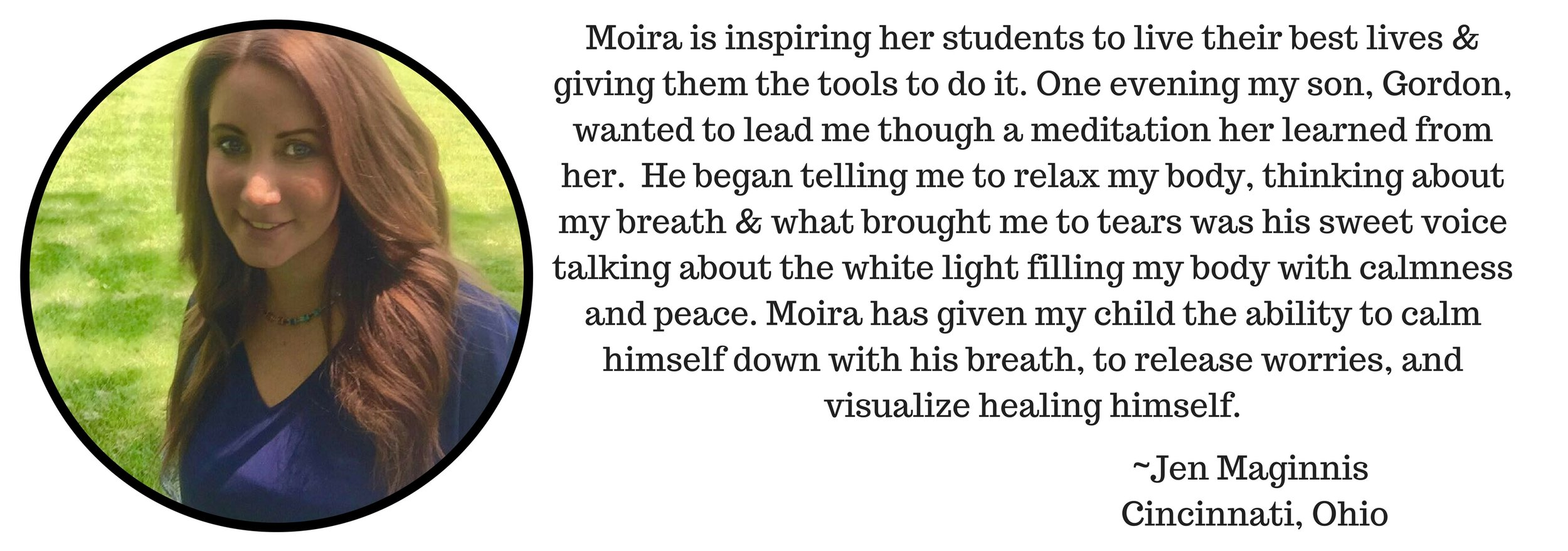 Moira is teaching so much more than yoga and meditation. She is inspiring her students to live their best lives and giving them the tools to do it. I admit I was very surprised when my rowdy ten year old came home ra (3).jpg