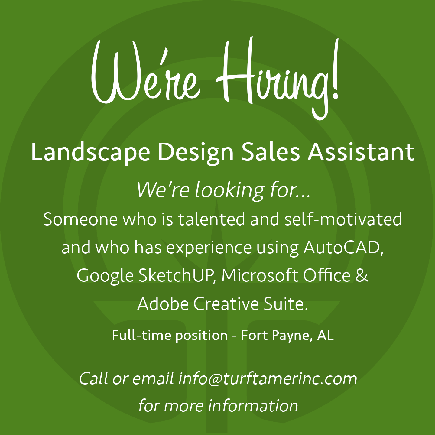 APPLY HERE.  We are seeking a talented and self-motivated individual to join our design team as a Landscape Design Assistant. This individual must have knowledge of AutoCAD (or similar CAD-based software) so they may quickly learn the software we use in the design office (DynaSCAPE Design) and being proficient in Google SketchUP is a plus. Primary duties will include assisting the Landscape Design Specialist to quickly produce presentation design materials such as DynaSCAPE plan drawings (both black/white and color) and accompanying 3D SketchUP images. The selected candidate will also work with the owner, clients, production, and sales staff to perform various tasks as needed and become exposed to all aspects of a landscape development firm.   Qualifications:   Excellent written, oral, and graphic communication skills  Solid interpersonal and organizational skills  Capacity to multitask and manage multiple short-term projects at once  Ability to read and understand construction documents/plans, and excellent hand graphics skills are a plus.  Strong knowledge of plant materials is a plus  Ability to conduct a thorough site analysis  Ability to analyze drainage and grading requirements  A portfolio of completed jobs is a plus but not required   Experience:   1 year of experience using Microsoft Office, Sketch-up, CAD & the Adobe Creative Suite  1 year on the job experience in the green industry  Prior sales experience is a plus but not required   Requirements:   A Valid Driver's License and clean driving record  Bachelors' degree in a related field or a certificate in landscape design  Exceptional customer service skills   Job Location:  Fort Payne, AL to include our Chattanooga Tennessee and Huntsville Alabama Branches   Job Type:  Full time   Compensation:  Competitive pay and benefits  APPLY HERE.