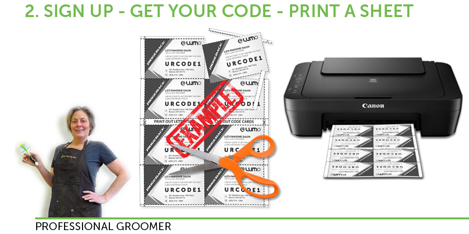 Sign up in the form below to become a LUMO Groomer, and we will email you a unique code. We will also send a PDF which you can print out if you want to; cut it up into small cards to give to your code to your Customers.