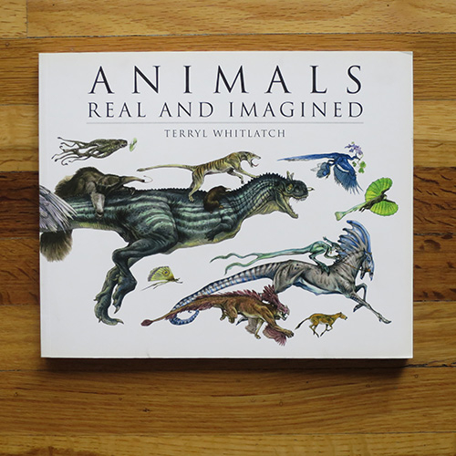 Animals Real and Imagined - Terryl Whitlatch