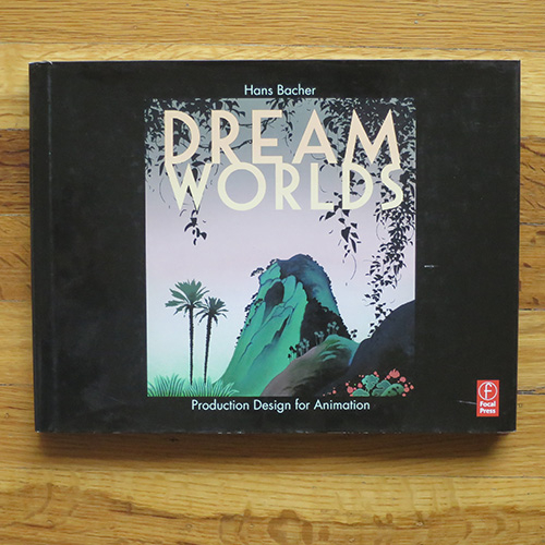Dream Worlds: Production Design for Animation - Hans Bacher