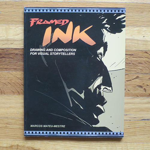 Framed Ink: Drawing and Composition for Visual Storytellers - Marcos Mateu-Mestre