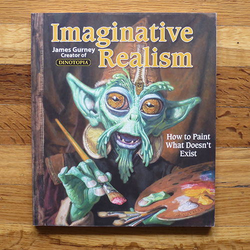 Imaginative Realism: How to Paint What Doesn't Exist - James Gurney