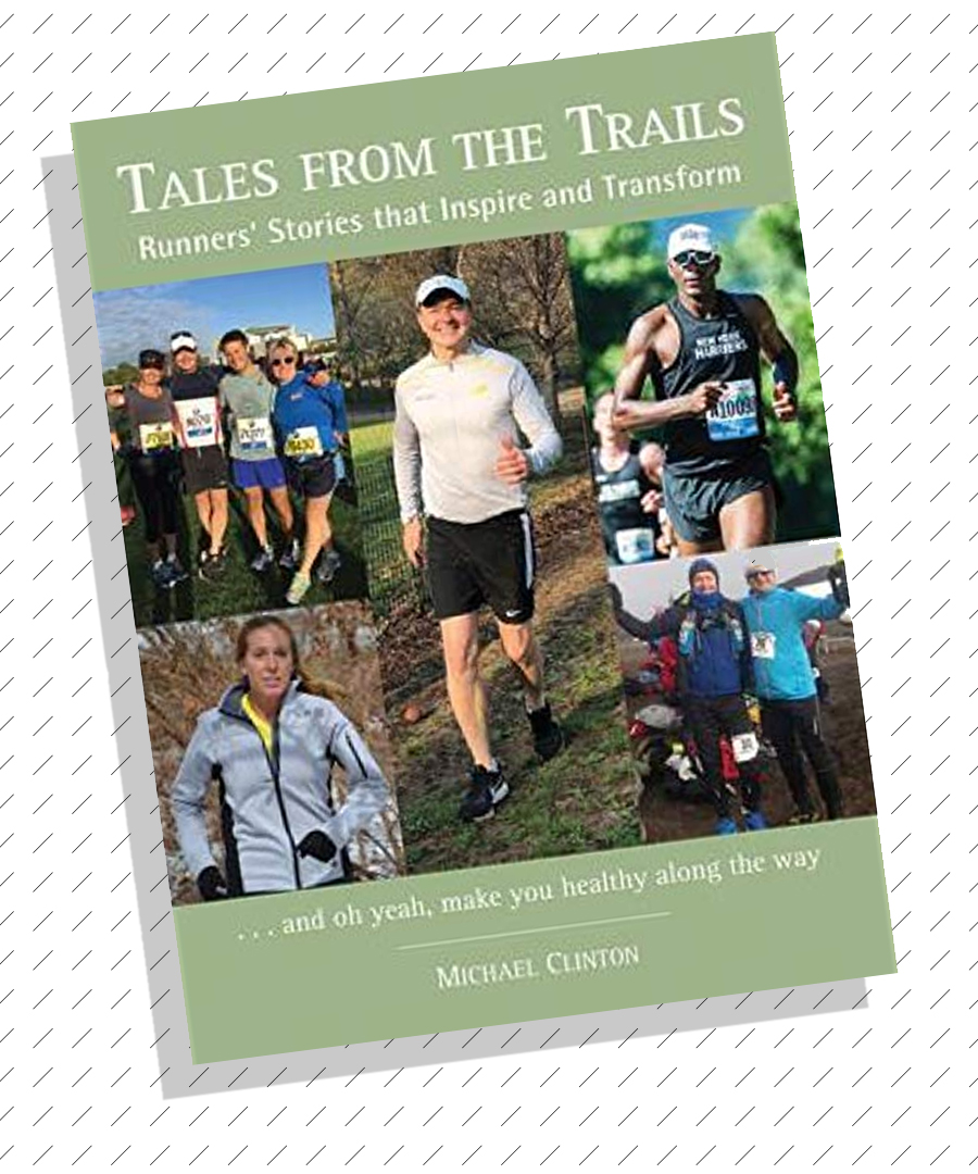 Tales From The Trails: Runners' Stories that Inspire and Transform   by Michael Clinton, with contribution by FIT Founder Kelly McLay.