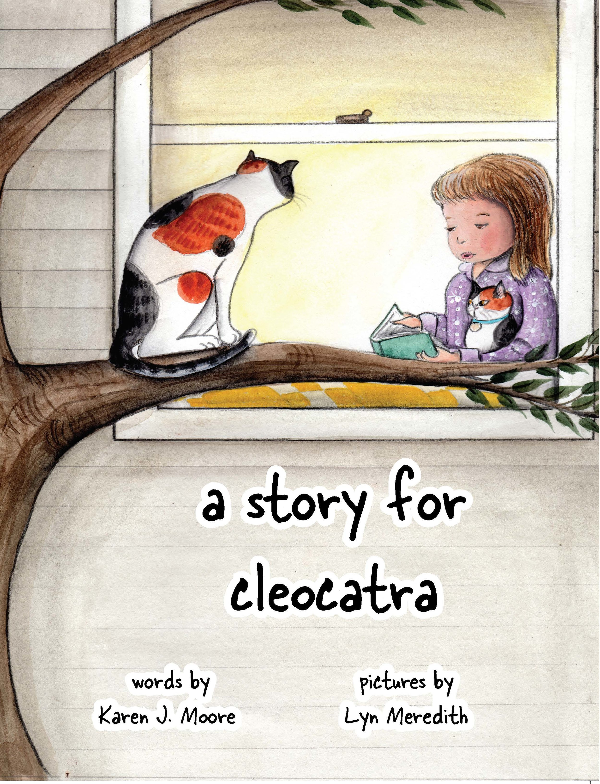 A Story For CleoCatra:  Illustrated by: Lyn Meredith Curiosity gnaws away at twin cats, Cleo and Catrina, as they watch each others lives from afar. Thinking that the grass is greener on the other side, they switch places.