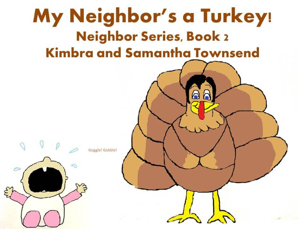 My Neighbor's a Turkey! Really!Our new neighbor's moved in next door. Their feathers are clogging up the lawn mower. Their constant chatter is keeping the baby awake!