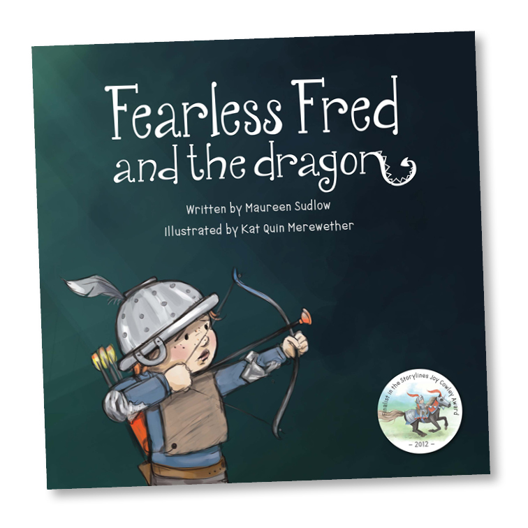 Fearless Fred and the Dragon - Author - Maureen SudlowIllustration & Design - Kat Merewether