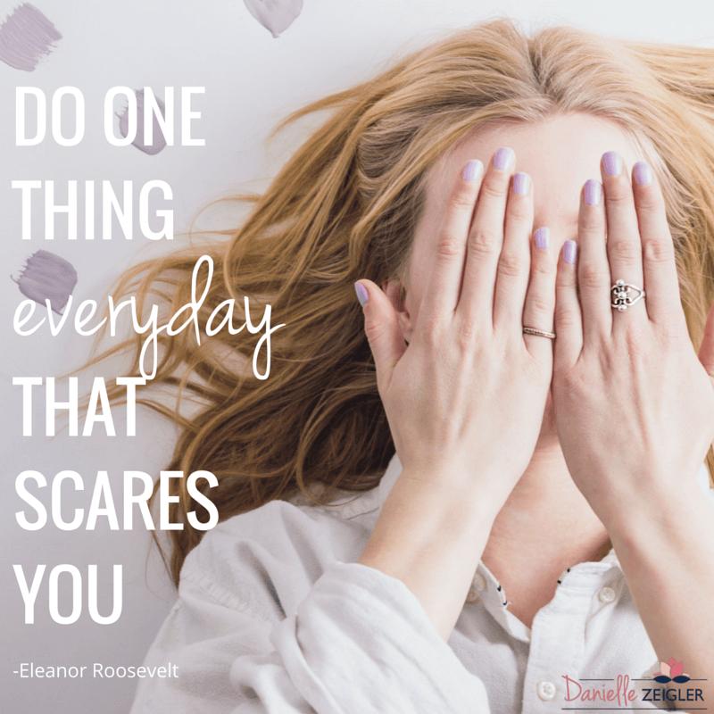 """Eleanor Roosevelt Quote """"Do One Thing Everyday That Scares You."""""""