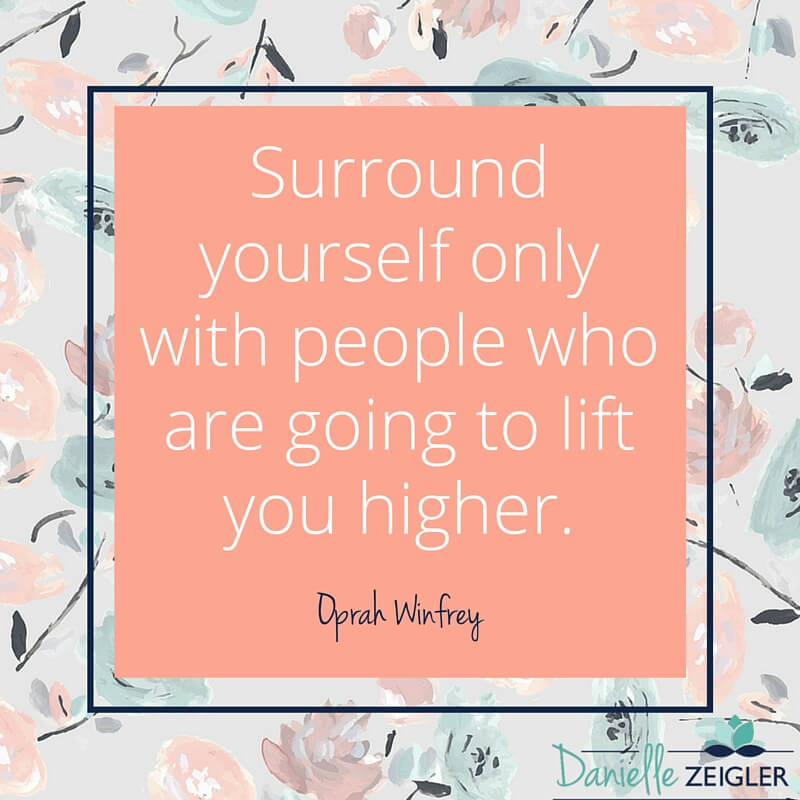 """""""People Who Will Lift You Higher"""" Oprah Quote"""