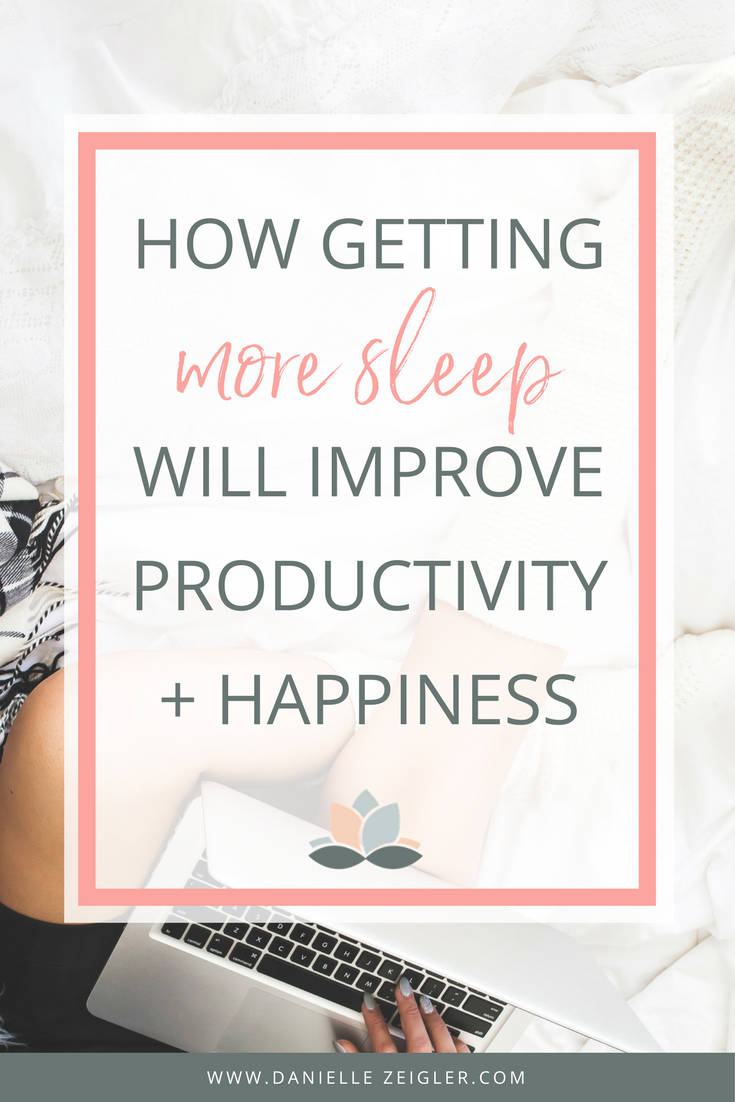 Improve Productivity + Happiness by Getting More Sleep