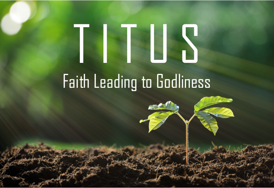 TITUS: FAITH LEADING TO GODLINESS