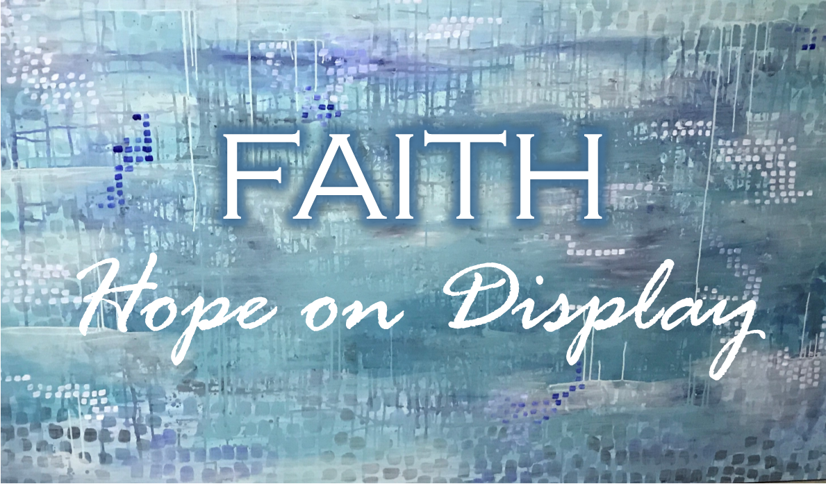 FAITH:HOPE ON DISPLAY