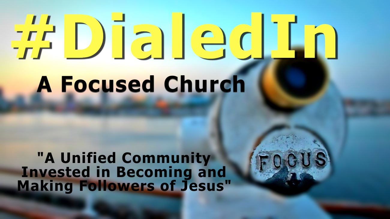 #DIALED IN: A FOCUSED CHURCH