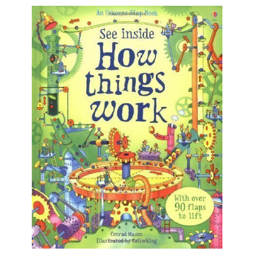 How Things Work  by Conrad Mason, Ages 5 & Up, purchase it    here    This interactive lift-the-flap book is filled with factual information about real machines, gadgets and inventions. It even includes links to websites with supplemental games and experiments. Perfect for your budding engineer!