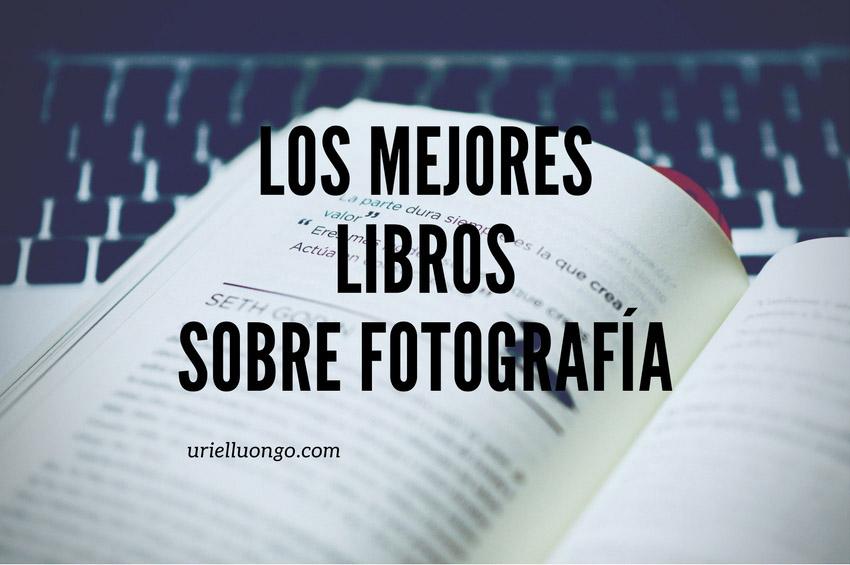 Los-mejores-libros-sobre-fotografia-uriel-luongo-fotografo-de-ca