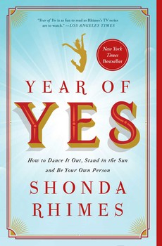 Year of Yes: How to Dance It Out, Stand In the Sun, and Be Your Own Person, by Shonda Rhimes