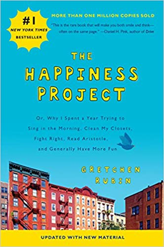 The Happiness Project: Or, Why I Spent a Year Trying to Sing in the Morning, Clean My Closets, Fight Right, Read Aristotle, and Generally Have More Fun, by Gretchen Rubin