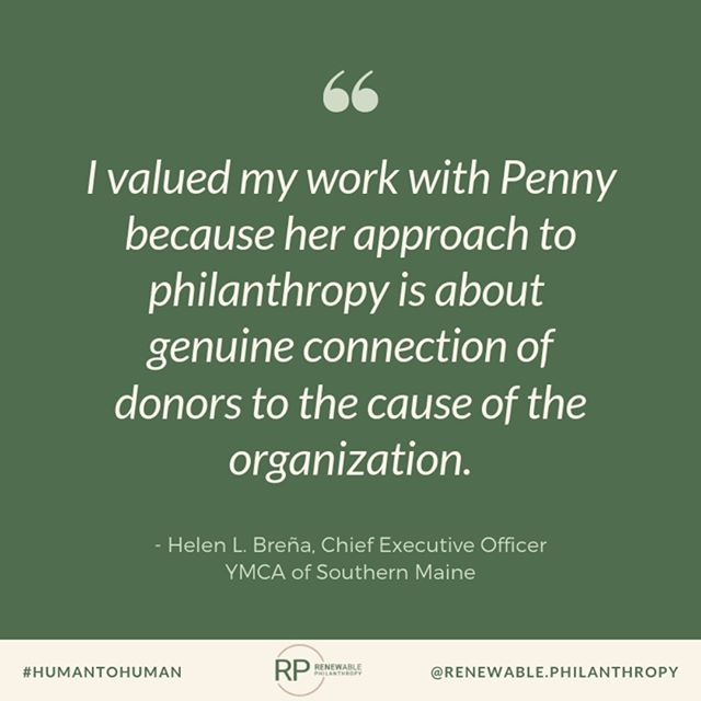 """I valued my work with Penny because her approach to philanthropy is about genuine connection of donors to the cause of the organization."" Helen L. Breña, Chief Executive Officer 