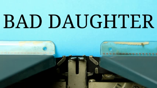 BAD DAUGHTER - Full Length. Dark Comedy. 4W, 2M. Maddie is summoned back to New Jersey where her father is sick, her mother is falling apart, and she's still in the closet. She battles food, death, family and herself in this dark comedy about figuring out who you really are.