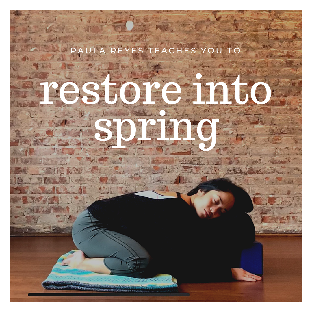 Restore into spring - Saturday April 27, 2019, 5:30-7 pmJewel City Yoga Franklin Avenue location, $40Join Paula Reyes and disentangle from residual winter tightness through restorative and relaxing postures. Feel relaxed and lulled by the soothing sounds of the Tibetan Singing Bowl. This Restorative workshop is perfect for anyone looking for ways to unfold and blossom into the warm weather. All levels welcome.