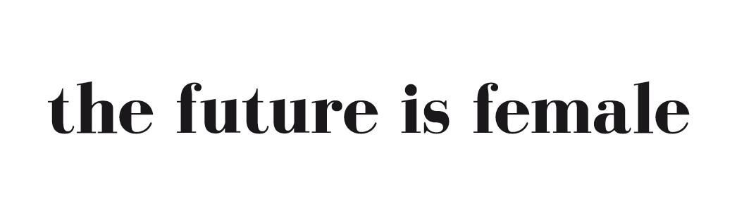 the future is female.jpeg