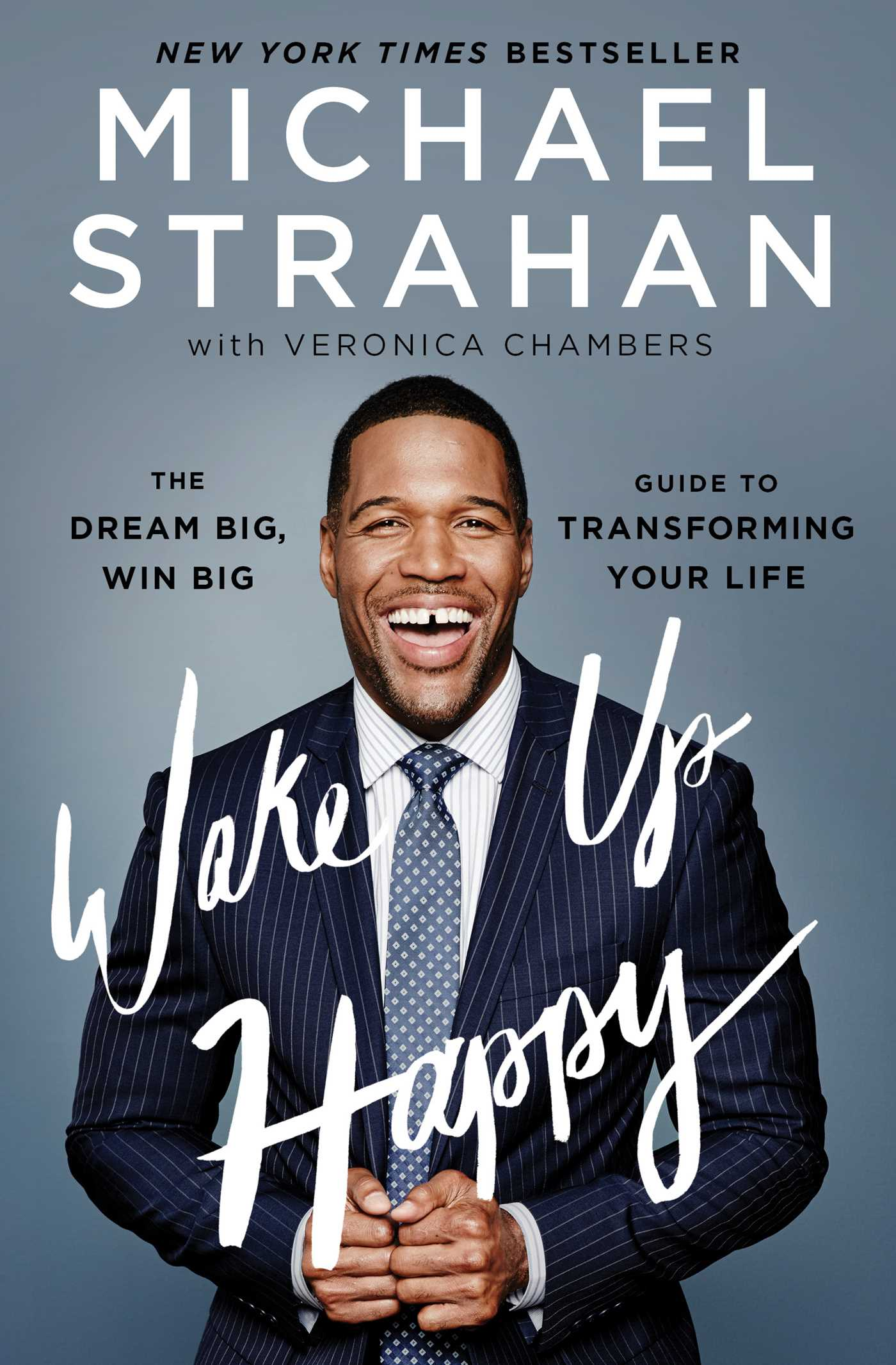 Wake Up Happy The Dream Big, Win Big Guide to Transforming Your Life by Michael Strahan.jpg