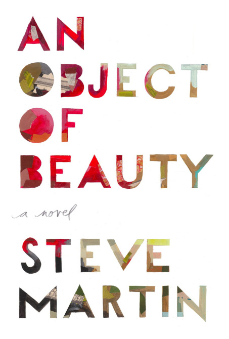 5 Books to Read About Art and Artists 3) An Object of Beauty by Steve Martin