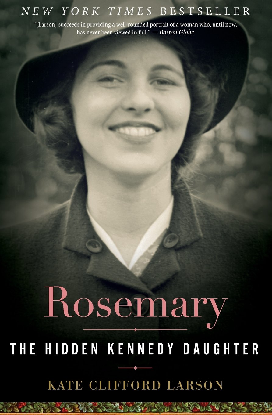 Rosemary- The Hidden Kennedy Daughter by Kate Clifford Larson.jpg