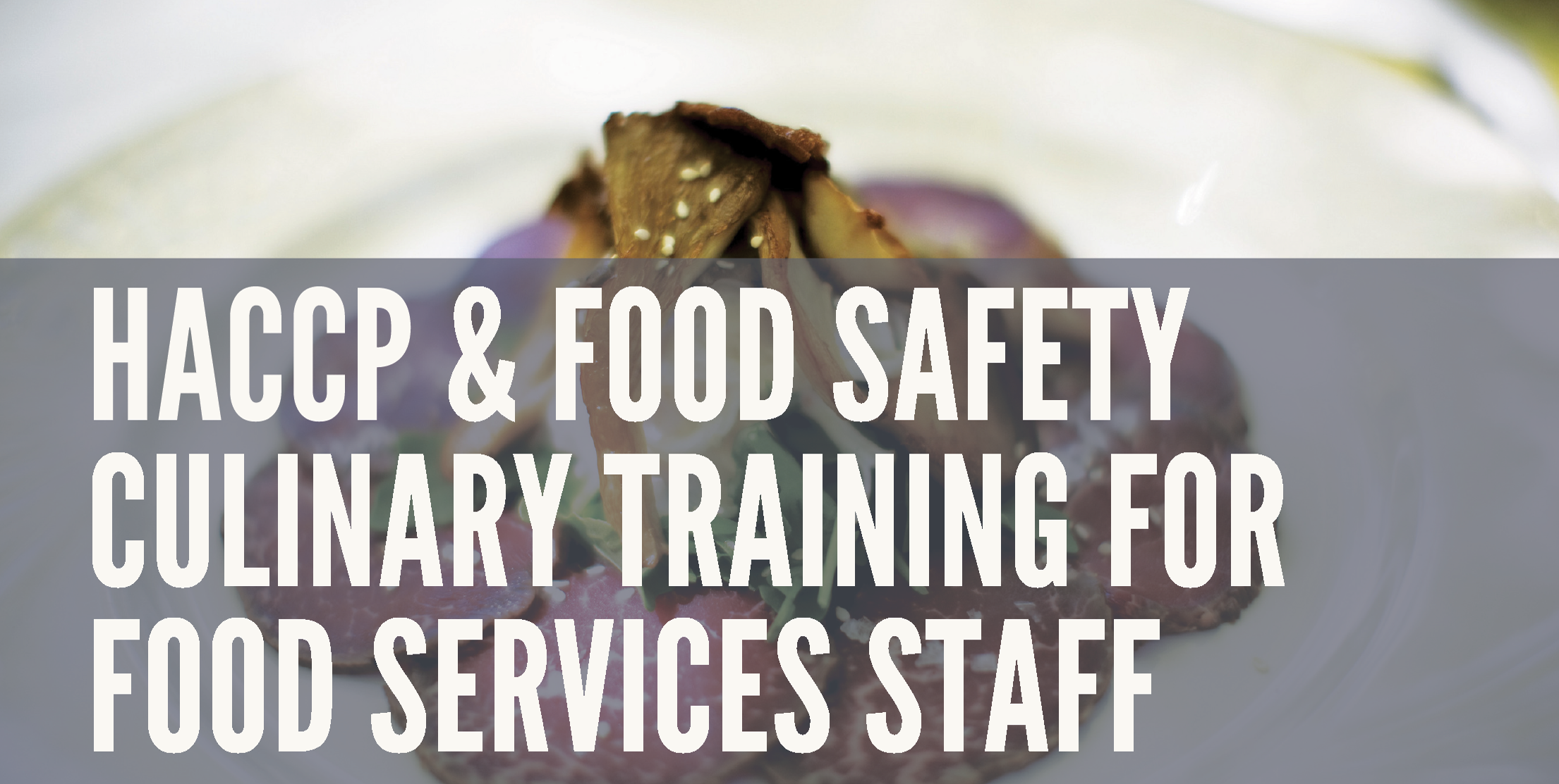 HCCP & Food Safety Culinary Training for Food Services Staff - This training will provide students with the knowledge to understand the importance of Food Safety. In addition, The Coles Group will address food safety, personal hygiene, food-borne illness, cross contamination, washing, rinsing & the sanitizing of food contact surfaces, equipment, as well as manual dish-washing with a 3 & 2 compartment sink. Course Duration: 8 weeks