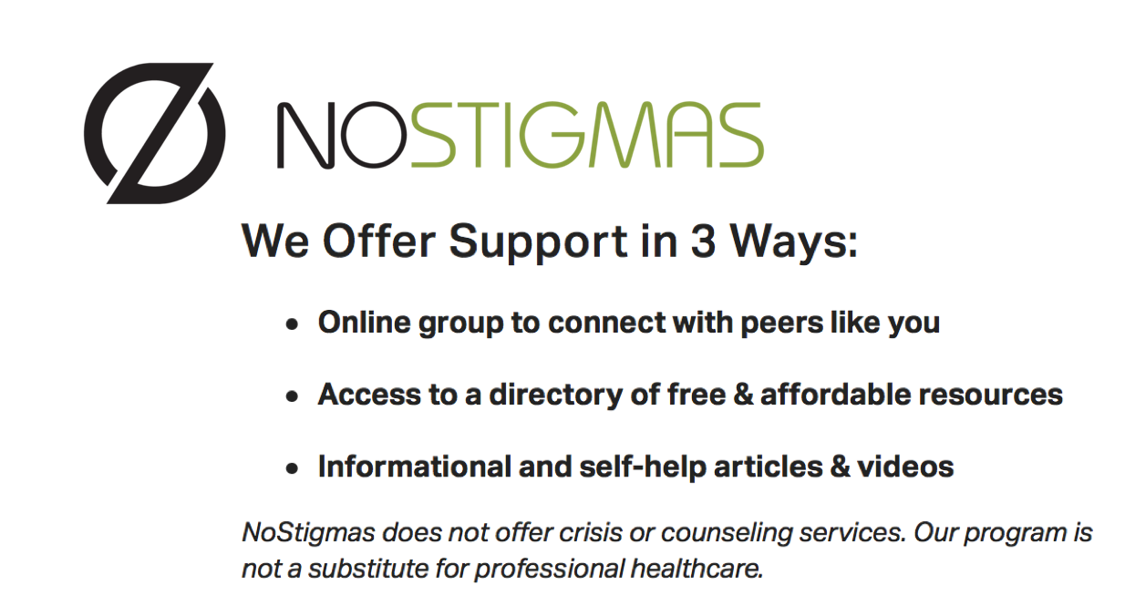 NoStigmas has peer-to-peer, community-within-community support networks built by and for those whose lives are affected by mental illness and suicide.  Learn More.