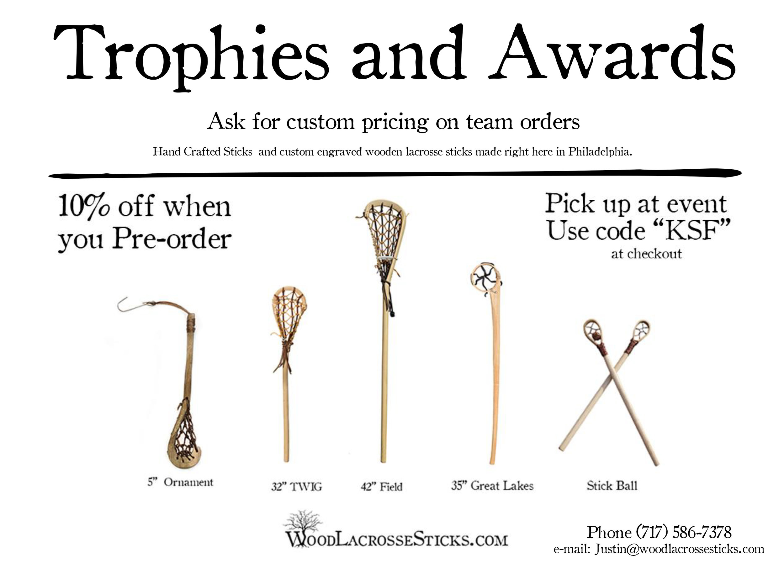 "Wood Lacrosse Sticks - Pre-order your hand crafted wooden lacrosse and receive 10% off your order! Just use code ""KSF"" at checkout."