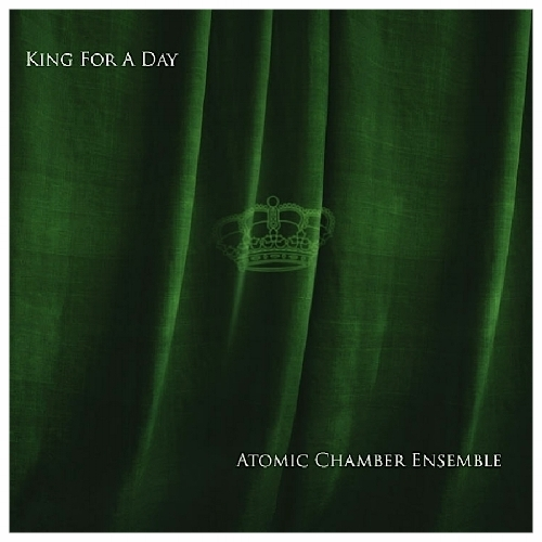 Atomic Chamber Ensemble - King For A Day - cover.jpeg