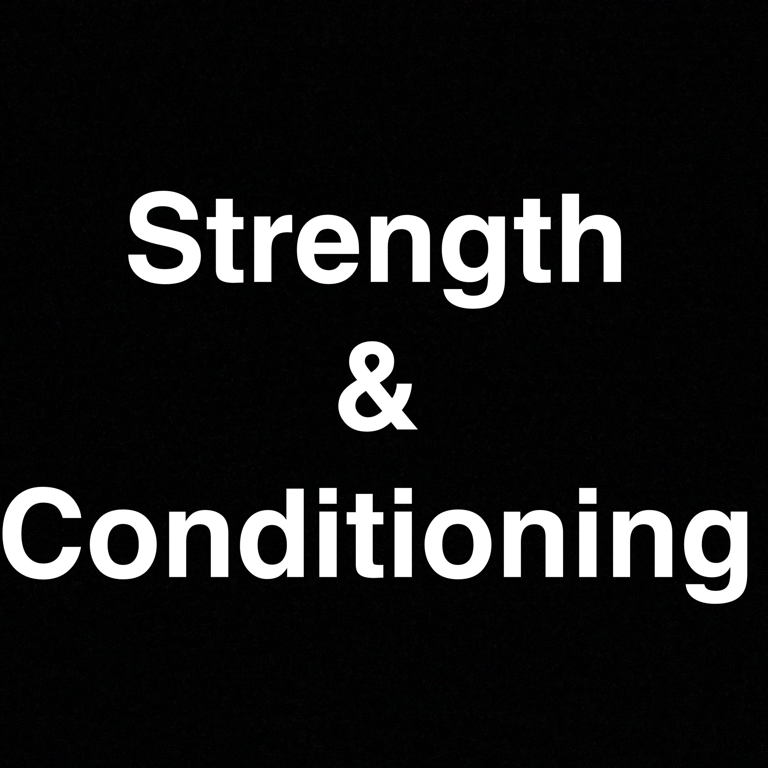 Strength & Conditioning:  TBD  September - October