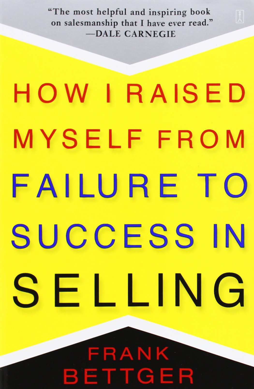 How I Raise Myself From Failure to Success by Frank Bettger