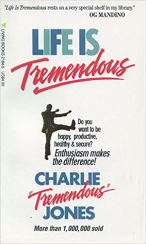 """Life Is Tremendous By Charlie """"Tremendous"""" Jones"""