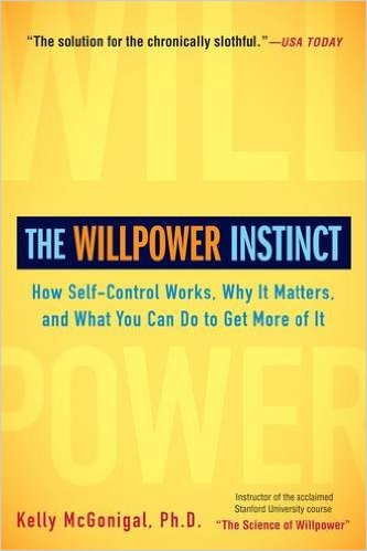 The Willpower Instinct: How Self-Control Works, Why It Matters, and What You Can Do to Get More of It by Kelly McGonigal