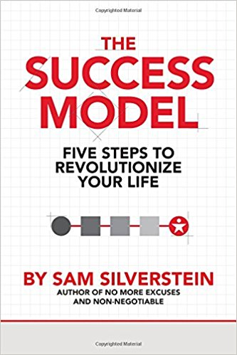 The Success Model: Five Steps to Revolutionize Your Life by Sam Silverstein