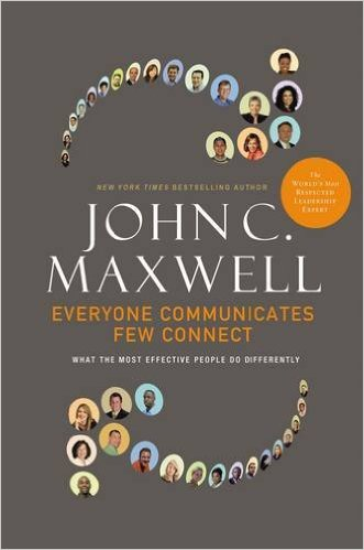 Everyone Communicates, Few Connect: What the Most Effective People Do Differently by John Maxwell