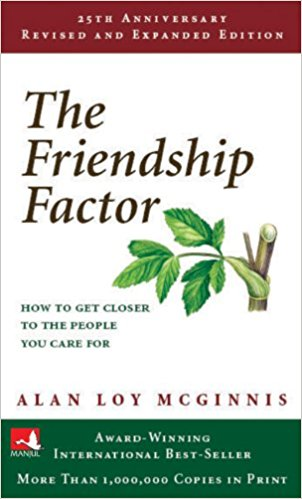 The Friendship Factor: How to Get Closer to the People You Care for by Alan McGinis