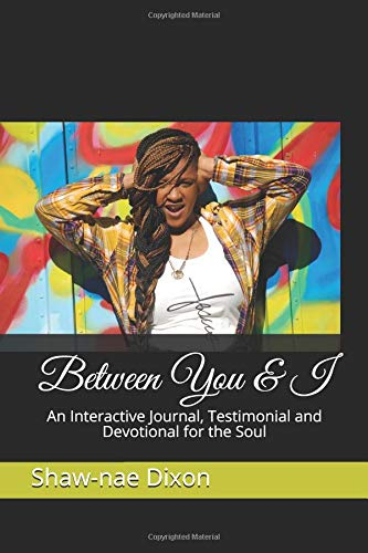 Purchase your copy of Between You & I: An Interactive Journal, Testimonial and Devotional for the Soul as tool for your healing and change or as a gift to someone you love and care for. You won't want to leave home without it.
