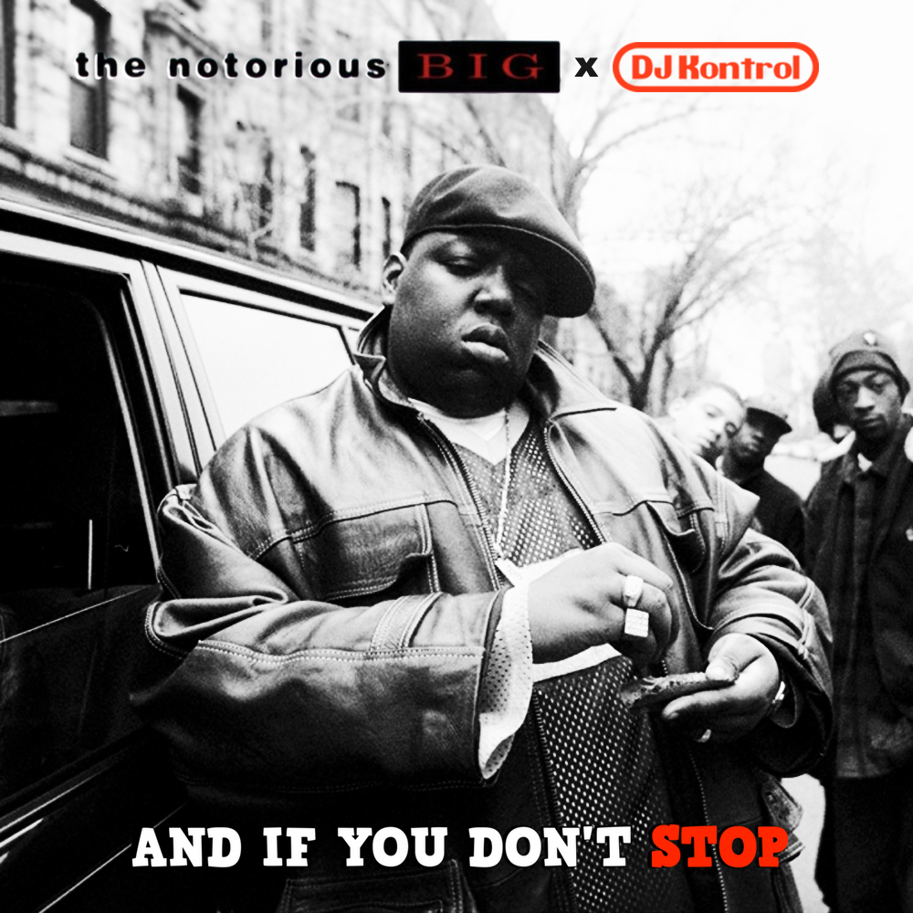 B.I.G. & DJ Kontrol - And If You Don't Stop