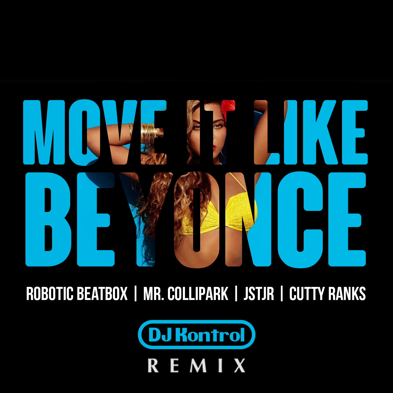 Robotic Beatbox/Mr. ColliPark/JSTJR/Cutty Ranks - Move It Like Beyonce (DJ Kontrol Remix)