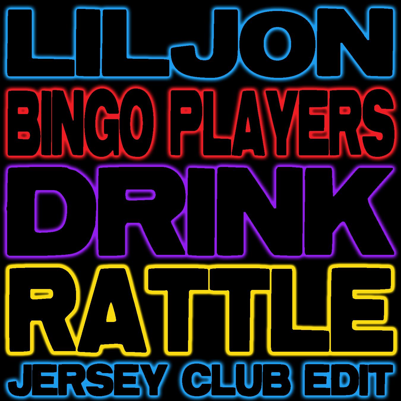 Bingo Players x TEEZ x Lil Jon x DJ Kontrol x LMFAO - Drink Rattle (Jersey Club Edit)