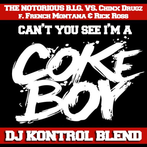 The Notorious B.I.G. vs. Chinx Drugz f. French Montana & Rick Ross - Can't You See I'm A Coke Boy (DJ Kontrol Blend)