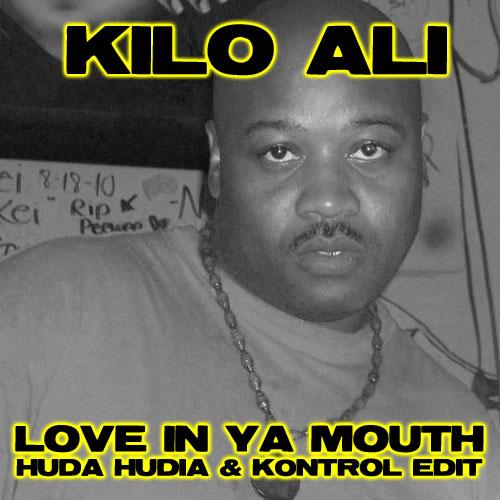 Kilo Ali - Love In Ya Mouth (Huda Hudia & DJ Kontrol Edit)