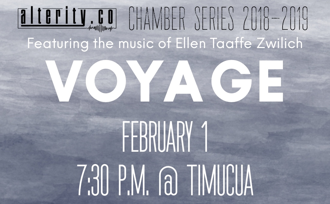 friday, February 1st 7:00 pm doors, 7:30 pm show at Timucua  2000 S Summerlin Ave. Orlando, 32806  This chamber concert will feature the music of Ellen Taaffe Zwilich, along with works from Arvo Pärt, Frederic Voorn, Chris Cerrone, and Call for scores winner Juan Andres Vergara.  Voyage  features the Alterity String section; Violinist Andreas Volmer, Violinist Caitlin Pequignot, Violist Charles Glazer, and Cellist Hanrich Claassen.