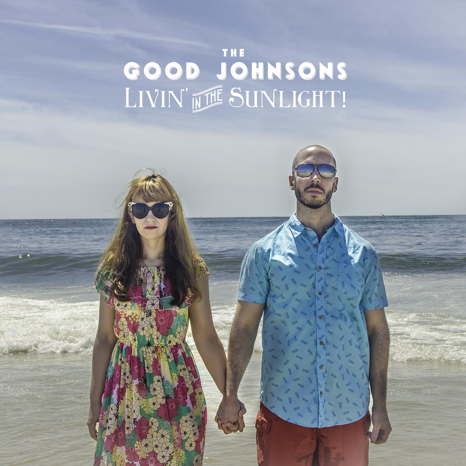 """""""Livin' In The Sunlight!""""  The Good Johnsons (2015)"""