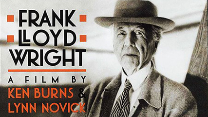 "Frank Lloyd Wright: A Film by Ken Burns  (1998)    From website:    ""Frank Lloyd Wright left behind a rich legacy of beautiful houses and buildings—a truly American style of architecture, and an example of what it means to live   life   based   on your own convictions. Learn more about organic architecture, what fueled Wright's passion, and how Wright's work changed architecture and America."""