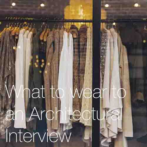 What To Wear To an Architectural Interview   Advice on how to plan your outfit and what to correctly wear to your architecture interview.